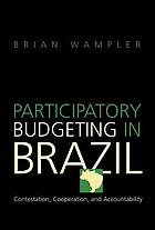 Participatory budgeting in Brazil : contestation, cooperation, and accountability