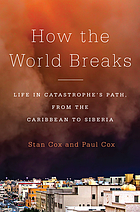 How the world breaks : life in catastrophe's path, from the Caribbean to Siberia