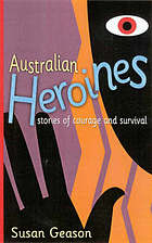 Australian heroines : stories of courage and survival