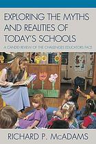 Exploring the myths and realities of today's schools : a candid review of the challenges educators face