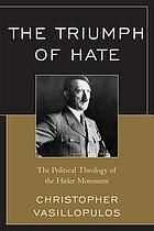 The Triumph of Hate : the Political Theology of the Hitler Movement.