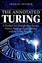 The annotated Turing : a guided tour through Alan Turing's historic paper on computability and the Turing machine
