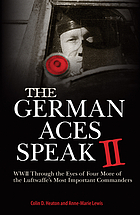 The German aces speak II : World War II through the eyes of four more of the Luftwaffe's most important commanders