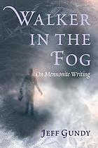 Walker in the fog : on Mennonite writing