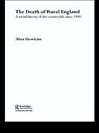 The death of rural England : a social history of the countryside since 1900