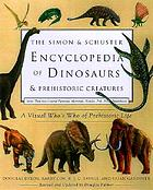 The Simon & Schuster encyclopedia of dinosaurs & prehistoric creatures : a visual who's who of prehistoric life