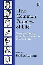 The common purposes of life : science and society at the Royal Institution of Great Britain