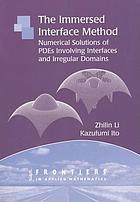 The immersed interface method : numerical solutions of PDEs involving interfaces and irregular domains