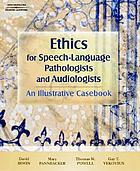 Ethics for speech-language pathologists and audiologists : an illustrative casebook