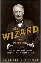The Wizard of Menlo Park : how Thomas Alva Edison invented the modern world