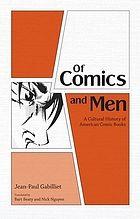 Of comics and men : a cultural history of American comic books