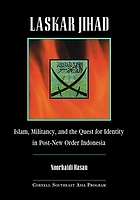 Laskar Jihad : Islam, militancy, and the quest for identity in post-New Order Indonesia