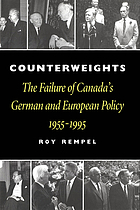 Counterweights : the failure of Canada's German and European policy, 1955-1995