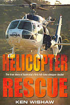 Helicopter rescue : the true story of Australia's first full-time chopper doctor