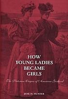 How young ladies became girls : the Victorian origins of American girlhood