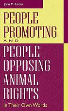 People promoting and people opposing animal rights : in their own words