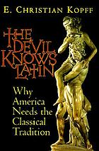 The devil knows Latin : why America needs the classical tradition