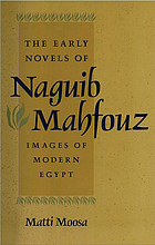 The early novels of Naguib Mahfouz : images of modern Egypt