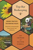 Top-bar beekeeping : organic practices for honeybee health