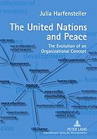 The United Nations and peace : the evolution of an organizational concept