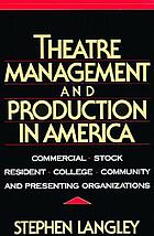 Theatre management and production in America : commercial, stock, resident, college, community, and presenting organizations