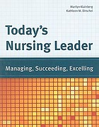 Today's nursing leader : managing, succeeding, excelling