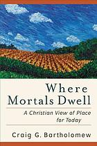 Where mortals dwell : a Christian view of place for today