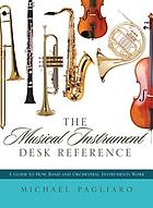 The musical instrument desk reference : a guide to how band and orchestral instruments work