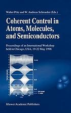 Coherent control in atoms, molecules, and semiconductors : proceedings of an international workshop held in Chicago, USA, 19-22 May 1998