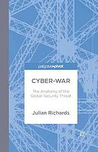 Cyber-war : the anatomy of the global security threat