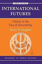 International futures : choices in the face of uncertainty
