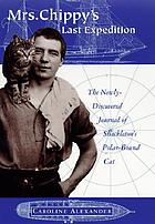 Mrs. Chippy's last expedition : the remarkable journal of Shackleton's polar-bound cat