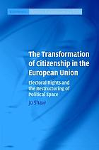 The transformation of citizenship in the European Union : electoral rights and the restructuring of political space