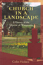 Church in a landscape : a history of the Diocese of Wangaratta