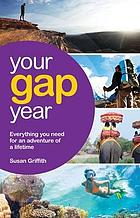 Your gap year : everything you need for an adventure of a lifetime