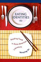 Eating identities : reading food in Asian American literature