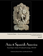 Asia & Spanish America : trans-Pacific artistic and cultural exchange, 1500-1850 : papers from the 2006 Mayer Center Symposium at the Denver Art Museum