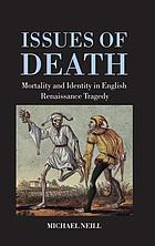 Issues of death : mortality and identity in English Renaissance tragedy