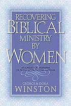 Recovering biblical ministry by women : an exegetical response to traditionalism and feminism