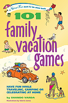 101 family vacation games : have fun while traveling, camping or celebrating at home