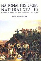 National histories, natural states : nationalism and the politics of place in Greece
