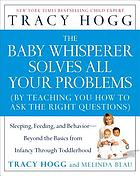 The Baby Whisperer solves all your problems (by teaching you how to ask the right questions) : sleeping, feeding and behaviour - beyond the basics through infancy and toddlerdom