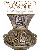 Palace and mosque : Islamic art from the Middle East