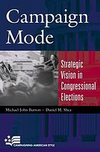 Campaign mode : strategic vision in congressional elections