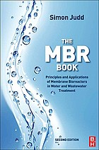 The MBR book : principles and applications of membrane bioreactors for water and wastewater treatment