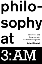 Philosophy at 3 a.m. : questions and answers with 25 philosophers