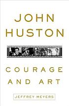 John Huston : courage and art