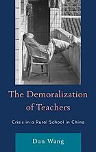 The demoralization of teachers : crisis in a rural school in China