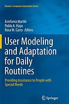 User modeling and adaptation for daily routines : providing assistance to people with special needs