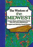 The wisdom of the Midwest : common sense and uncommon genius from 101 great midwesterners